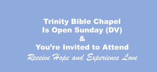 Trinity Bible Chapel Is Open Sunday (DV): You're Invited!